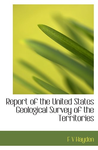 Report of the United States Geological Survey of the Territories