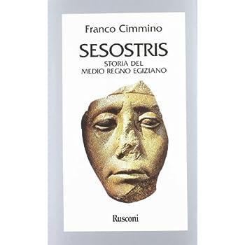 Sesostris. Storia Del Medio Regno Egiziano