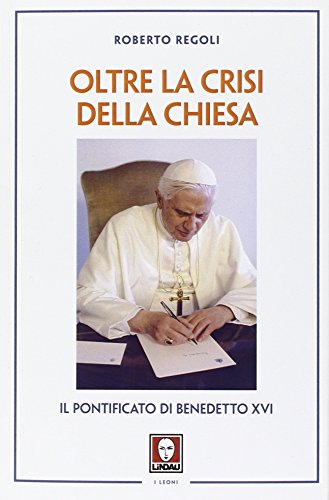 Oltre la crisi della chiesa. Il pontificato di Benedetto XVI