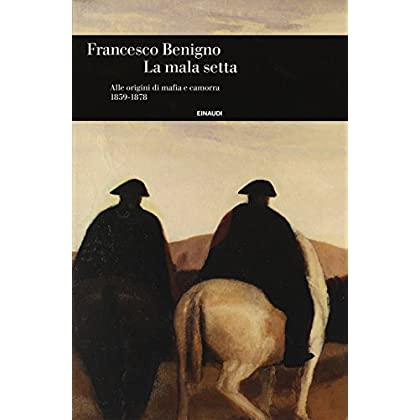 La Mala Setta. Alle Origini Di Mafia E Camorra (1859-1878)