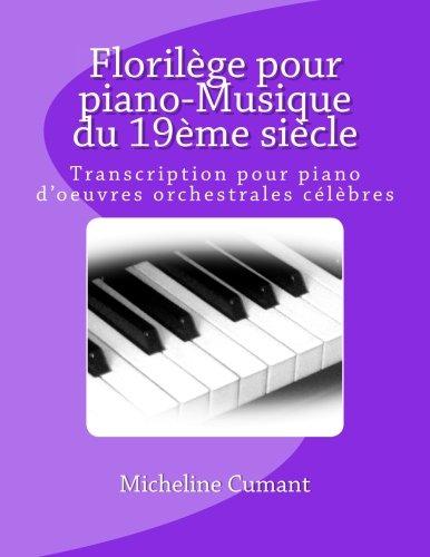 Florilege pour piano-Musique du 19eme siecle: Transcription pour piano d'oeuvres orchestrales celebres