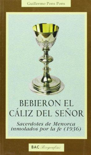 Bebieron el cáliz del Señor: Sacerdotes de Menorca inmolados por la fe (1936) (BIOGRAFÍAS) por Guillermo Pons Pons