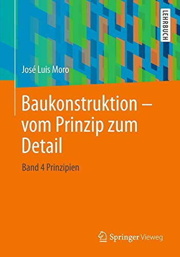 Baukonstruktion - vom Prinzip zum Detail: Band 4 Prinzipien