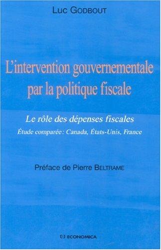 L'intervention gouvernementale par la politique fiscale : Le rôle des dépenses fiscales Etude comparée : Canada, Etats-Unis, France par Luc Godbout