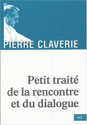 Petit traité de la rencontre et du dialogue par Pierre Claverie