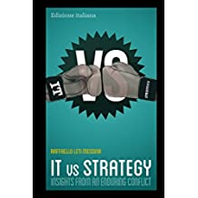 IT Vs. Strategy: Insights From an Enduring Conflict