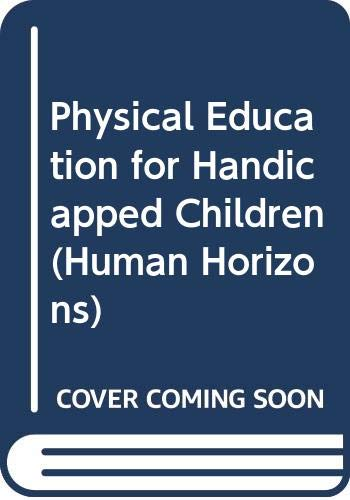 Physical Education for Handicapped Children (Human Horizons) (Horizons Physical Education)