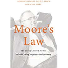 Moore's Law: The Life of Gordon Moore, Silicon Valley's Quiet Revolutionary (English Edition)