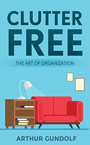 Clutter free: The art of organization (Organization,How to ...