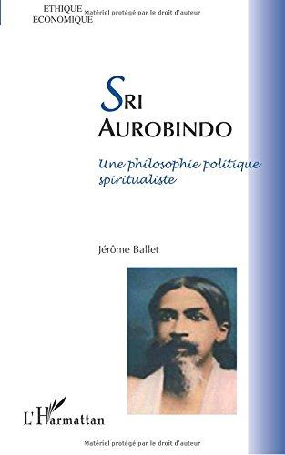 Sri Aurobindo une Philosophie Politique Spiritualiste
