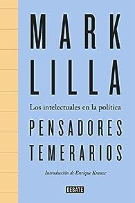 Pensadores temerarios: Los intelectuales en la política par Mark Lilla