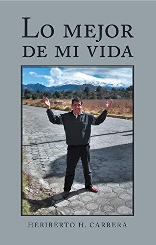 Lo Mejor De Mi Vida por Heriberto H. Carrera