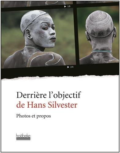 Derrire l'objectif de Hans Silvester: Photos et propos