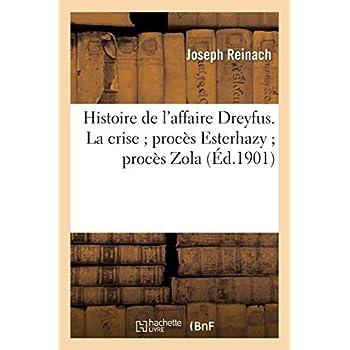Histoire de l'affaire Dreyfus. La crise procès Esterhazy procès Zola