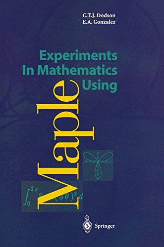 Experiments in Mathematics Using Maple par Christopher T. J. Dodson