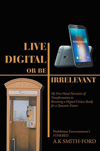 Live Digital or Be Irrelevant: My Firsthand Narrative of ...