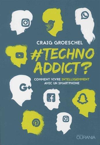 #Techno Addict ? - Comment vivre intelligemment avec un smartphone par Groeschel Gaig