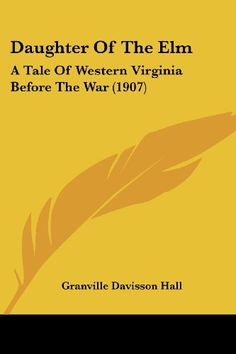 Daughter of the ELM: A Tale of Western Virginia Before the War (1907)