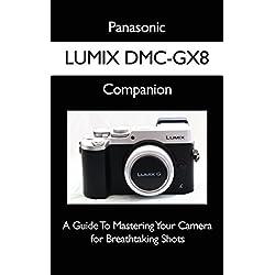 Panasonic LUMIX DMC-GX8 Companion: A Guide To Mastering Your Camera for Breathtaking Shots (English Edition)