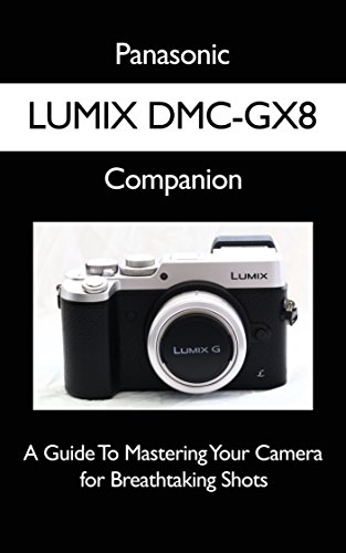panasonic-lumix-dmc-gx8-companion-a-guide-to-mastering-your-camera-for-breathtaking-shots-english-ed