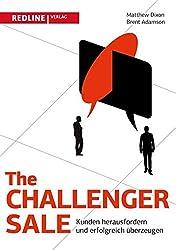 The Challenger Sale: Kunden herausfordern und erfolgreich überzeugen (German Edition)