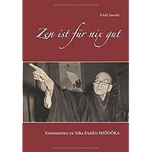 Zen ist für nix gut: Kommentare zum Lied des Erwachens (Shôdôka) von Yôka Daishi