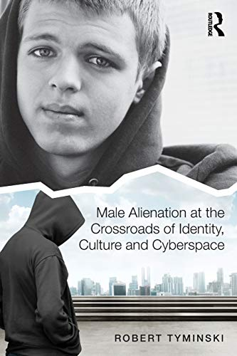 Male Alienation at the Crossroads of Identity, Culture and Cyberspace por Robert Tyminski