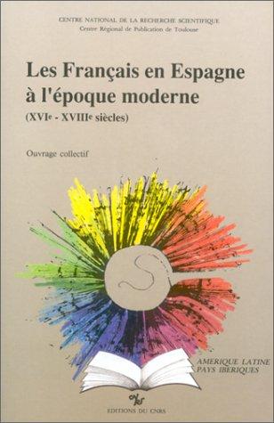 Les Français en Espagne à l'époque moderne : XVIe-XVIIIe siècles, ouvrage collecti