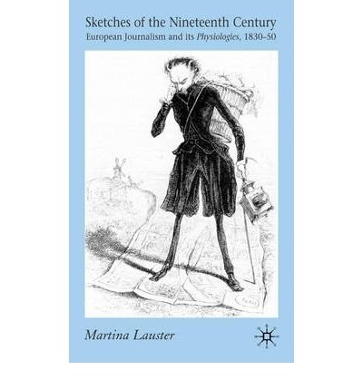 [(Sketches of the Nineteenth Century: European Journalism and Its Physiologies, 1830-50)] [Author: Martina Lauster] published on (June, 2007)