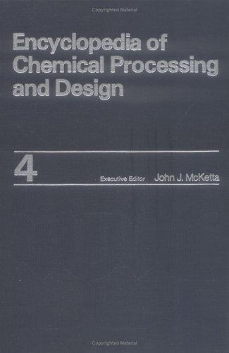 Encyclopedia of Chemical Processing and Design: Volume 4 - Asphalt Emulsion to Blending (Chemical Processing and Design Encyclopedia) by John J. McKetta Jr (1977-08-01)