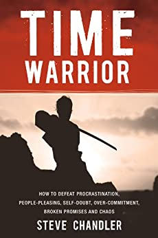 Time Warrior: How to defeat procrastination, people-pleasing, self-doubt, over-commitment, broken promises and chaos (English Edition) von [Chandler, Steve]