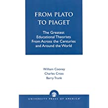 From Plato To Piaget: The Greatest Educational Theorists From Across the Centuries and Around the World
