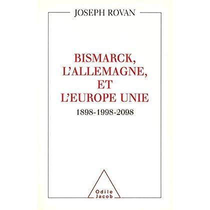 Bismarck, l'Allemagne et l'Europe unie: 1898-1998-2098 (HISTOIRE ET DOCUMENT)