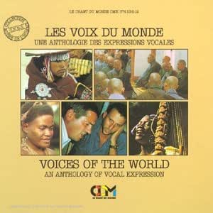 Voices of the World An Anthology of Vocal Expressions Coordinated by Hugo Zemp - Les Voix du Monde - Une Anthologie des Expressions Vocales