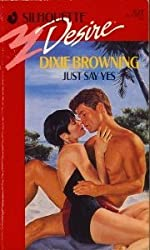 Just Say Yes (Silhouette Desire ) by Dixie Browning (1991-04-01)