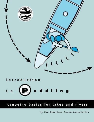Introduction to Paddling: Canoeing Basics for Lakes and Rivers 1st edition by American Canoe Association (1996) Paperback