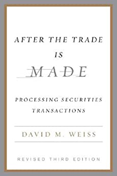 After the Trade Is Made, Revised Ed.: Processing Securities Transactions von [Weiss, David M.]