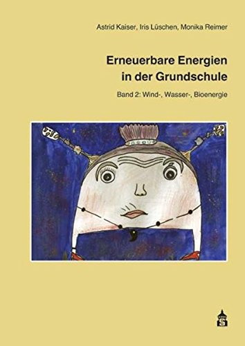 Erneuerbare Energien in der Grundschule 2: Band 2: Wind-, Wasser-, Bioenergie