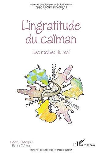 L'ingratitude du caïman: Les racines du mal par Isaac Djoumali Sengha