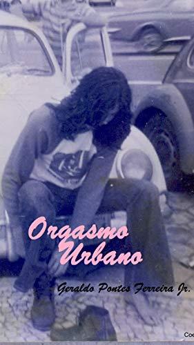 Orgasmo Urbano: Quando as cidades são pessoas a história tem personalidade. (Portuguese Edition)