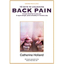 10 Keys to Unlocking BACK Pain: Increase blood flow to ease pain & regain your strength, power & flexibility in 5 minutes a day (10 Keys to Unlocking Pain Book 1)