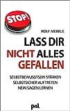 Lass Dir nicht alles gefallen: Selbstbewusstsein stärken, selbstsicher auftreten, Nein sagen lernen - Rolf Merkle