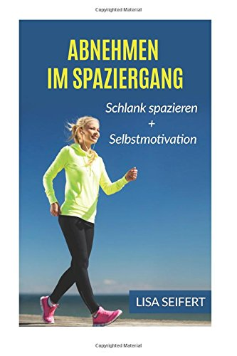 Abnehmen im Spaziergang: Schlank spazieren + Selbstmotivation (Bundle)