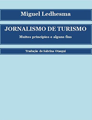 Jornalismo de turismo: muitos princípios e alguns fins (Portuguese Edition)