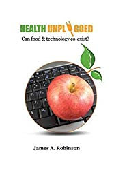 { Health Unplugged: Can Food & Technology Co-Exist ?Paperback } Robinson, James A. ( Author ) Jun-28-2010 Paperback