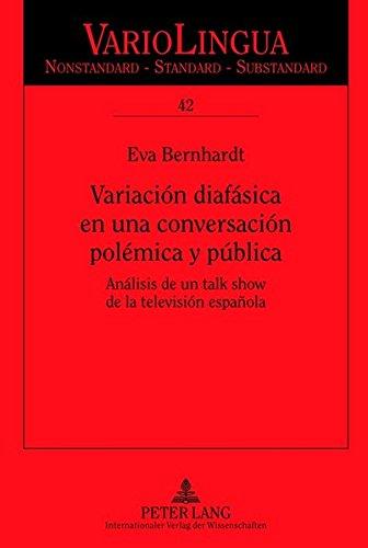 Variación diafásica en una conversación polémica y pública: Análisis de un talk show de la televisión española (Variolingua. Nonstandard - Standard - Substandard)