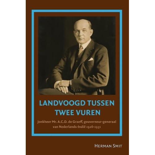 Landvoogd tussen twee vuren: jonkheer mr. A.C.D. de Graeff, gouverneur-generaal van Nederlands-Indië 1926-1931