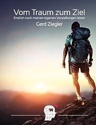 Vom Traum zum Ziel: Endlich nach meinen eigenen Vorstellungen leben! (German Edition)
