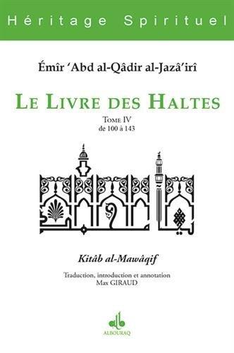 Le livre des haltes : Tome 4, De 100 à 143 par ABD AL-KADER
