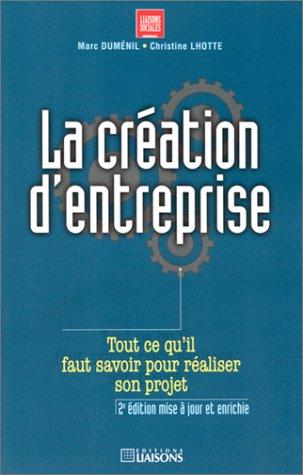 La Création d'entreprise, 2e édition. Tout ce qu'il faut savoir pour réaliser son projet